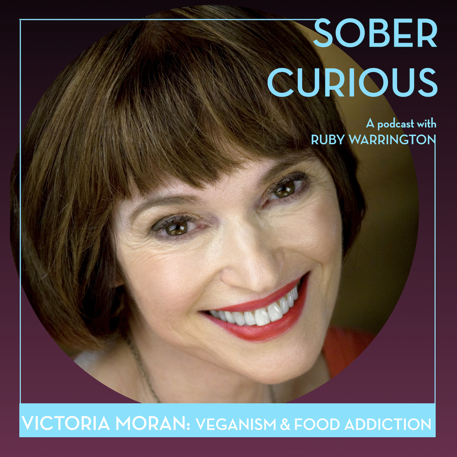 Victoria Moran veganism food addiction sober curious podcast ruby warrington