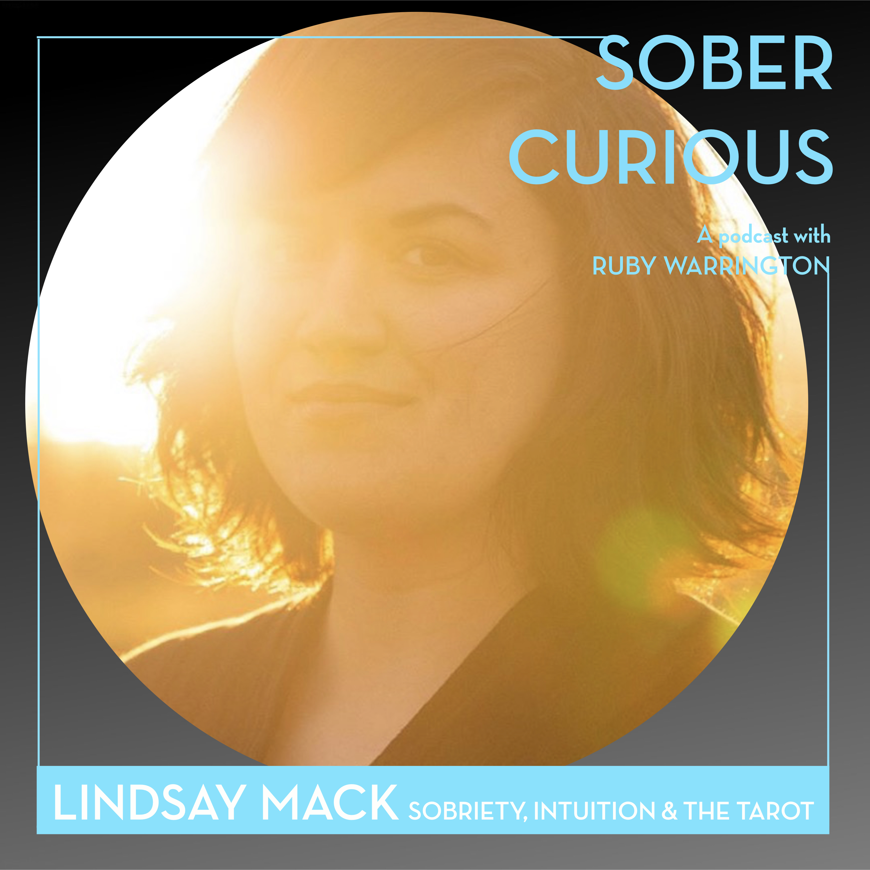 Lindsay mack sober curious podcast Ruby Warrington tarot sobriety intuition