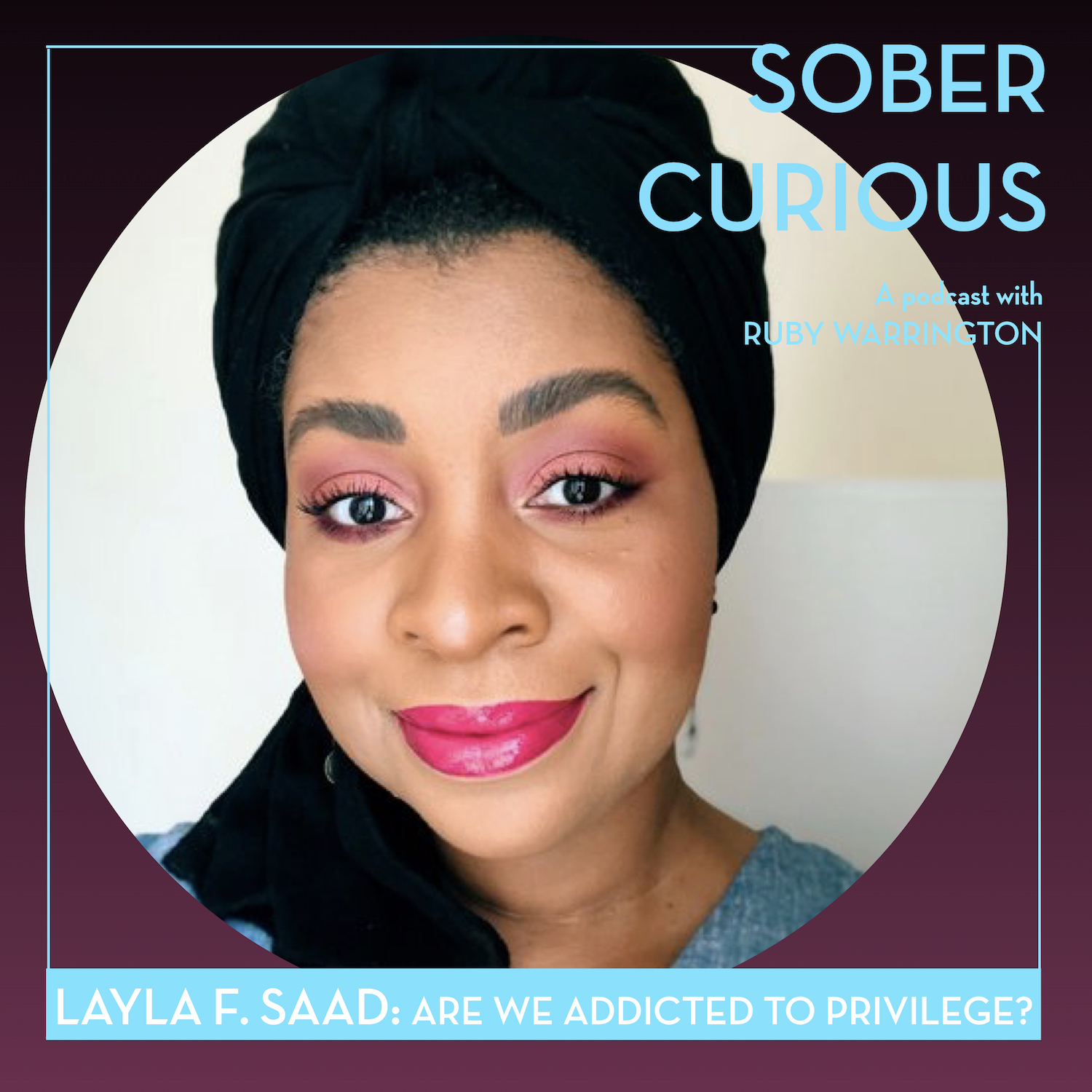 Layla F. Saad Sober Curious podcast Ruby Warrington Me And White Supremacy