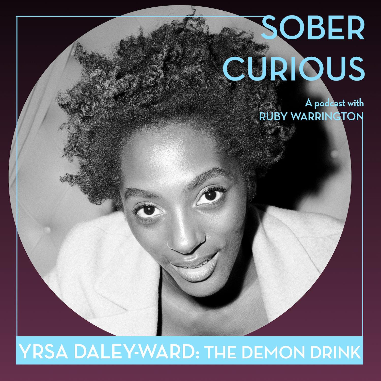 Yrsa Daley-Ward Sober Curious podcast Ruby Warrington